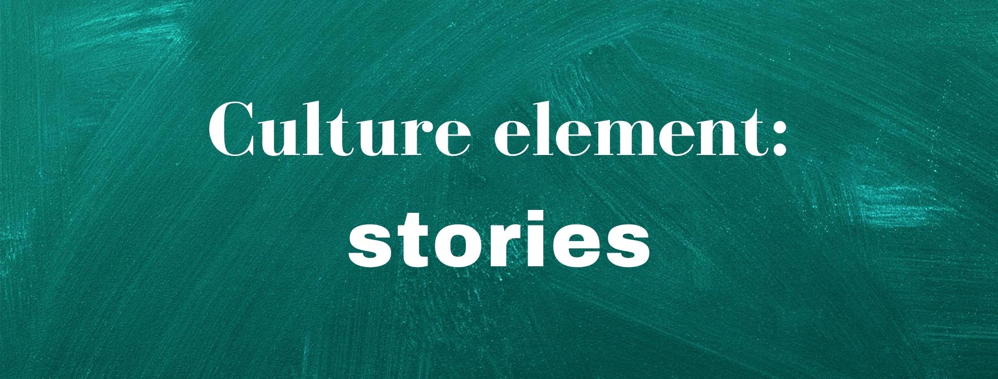 "Green textured background with the words ""Culture element: stories"" in white"