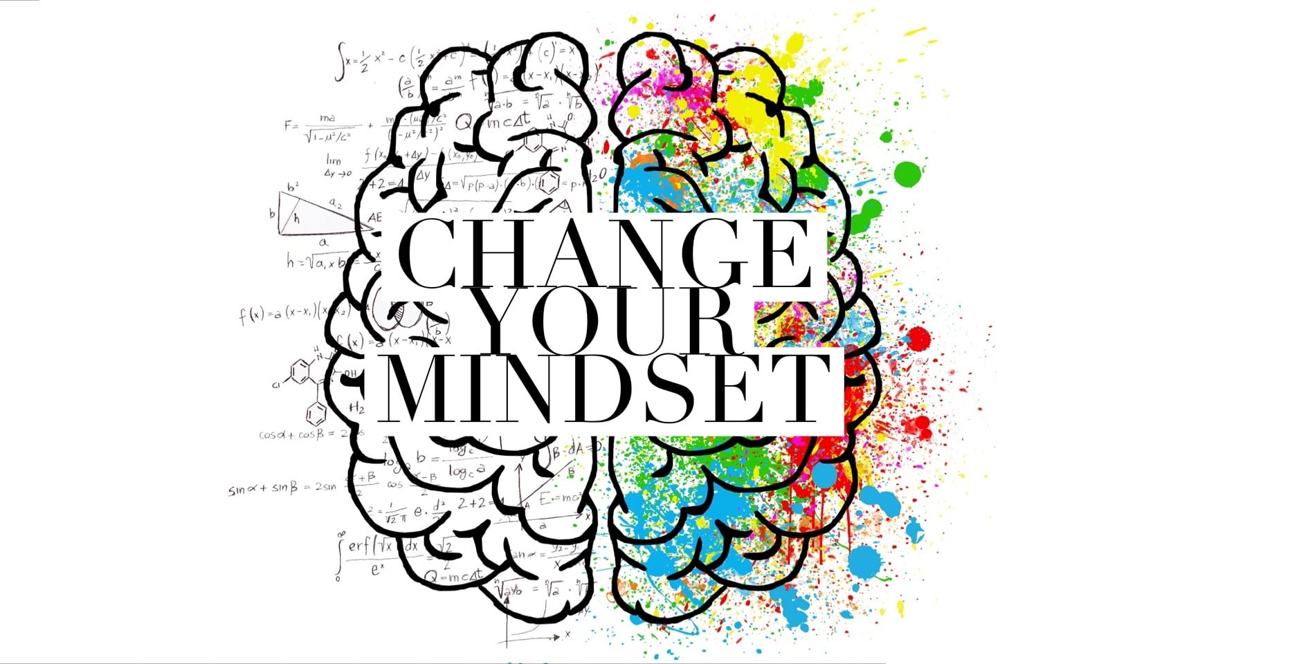 "Drawing of brain, with ""Change your mindset"" superimposed over it. The left side of the brain has figures and equations and symbols, the right side has splashes of colour."