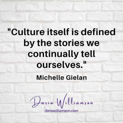 Black text over white background: 'Culture itself is defined by the stories we continually tell ourselves' Michelle Gielan